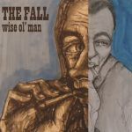 Brand new EP Wise Ol' Man – The Fall in Review